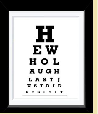Httpwww.etsy.comlisting68691438he-who-laugh-last-just-didnt-get-itref=sr_list_31&ga_search_query=eye+chart+prints&ga_page=4&ga_search_type=handmade&ga_facet=handmade
